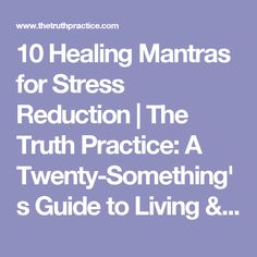 10 Healing Mantras for Stress Reduction | The Truth Practice: A Twenty-Something's Guide to Living & Loving Life