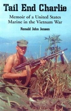Tail End Charlie: Memoir of a United States Marine in the Vietnam War Paperback  – November 7, 2003 by Ronald John Jensen   (Author)     Available on Amazon: 7 New from $28.43 ~ 6 Used from $23.00.  This is the cheapest price anywhere.