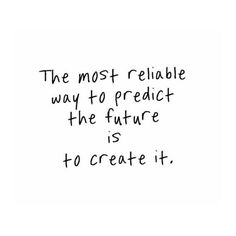 """""""La manera mas confiable de predecir el futuro es creandolo"""""""