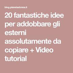 20 fantastiche idee per addobbare gli esterni assolutamente da copiare + Video tutorial