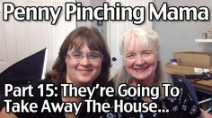 Penny Pinching Mama Part 15: They're Going To Take Away The House…