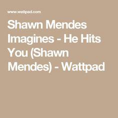 Shawn Mendes Imagines - He Hits You (Shawn Mendes) - Wattpad