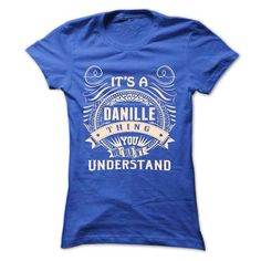 DANILLE .Its a DANILLE Thing You Wouldnt Understand - T - #shirt pattern #christmas sweater. MORE ITEMS => https://www.sunfrog.com/Names/DANILLE-Its-a-DANILLE-Thing-You-Wouldnt-Understand--T-Shirt-Hoodie-Hoodies-YearName-Birthday-43517316-Ladies.html?68278