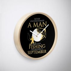 Never underestimate a man who loves fishing and was born in September Never Underestimate, Fishing, September, Clock, Watch, Clocks, Peaches, Pisces, Gone Fishing