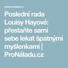 Poslední rada Louisy Hayové: přestaňte sami sebe lekat špatnými myšlenkami | ProNáladu.cz
