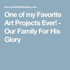 One of my Favorite Art Projects Ever! - Our Family For His Glory