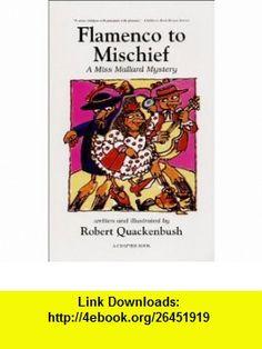 Flamenco to Mischief  A Miss Mallard Mystery (9780961251826) Robert Quackenbush , ISBN-10: 0961251824  , ISBN-13: 978-0961251826 ,  , tutorials , pdf , ebook , torrent , downloads , rapidshare , filesonic , hotfile , megaupload , fileserve