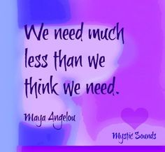 What we need advice Maya Angelou quote via Mystic Sounds on Facebook
