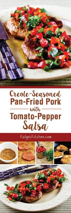 Creole-Seasoned and Pan-Fried Pork Cutlets with Tomato and Red Bell Pepper Salsa are easy and delicious for a low-carb meal and this dish is also gluten-free, dairy-free, and South Beach Diet friendly. [found on KalynsKitchen.com]