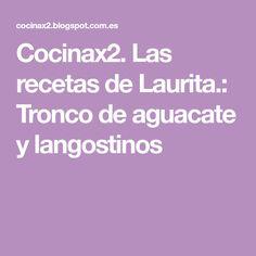 Cocinax2. Las recetas de Laurita.: Tronco de aguacate y langostinos