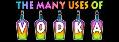 The MANY USES OF VODKA! What? You were just drinking it??? Click Icon for article!