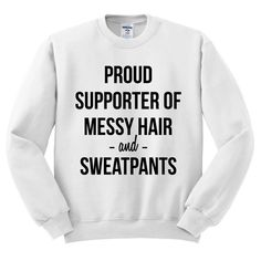 White Crewneck - Proud Supporter Of Messy Hair And Sweatpants - Sweater Jumper Pullover