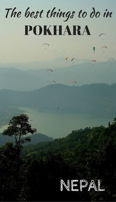 The best things to do in the beautiful city of Pokhara, Nepal. Hiking, paragliding and much more!