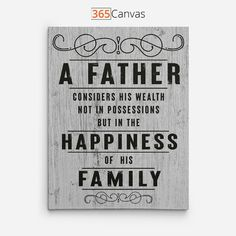 """The quote """"A Father Considers His Wealth Not In Possessions But In The Happiness of His Family"""" expresses his effort and dedication to the family. And this canvas print is for all the amazing dads who have been working day and night to keep their families safe, warm, and well-fed. This canvas print is a meaningful gift that children or even a wife can give to the father figure. The item is perfect as a Father's Day gift to dads or as a birthday or Christmas present."""