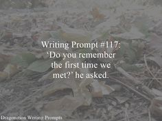 Writing Prompt #117: 'Do you remember the first time we met?' he asked.