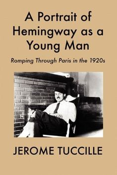 A Portrait of Hemingway as a Young Man: Romping Through Paris in the 1920s by Jerome Tuccille >>> A Portrait of Hemingway as a Young Man is apartly satirical, partly serious homage to the men and women whom many regard as perhaps the greatest literary generation in modern times.  The book is written with tongue firmly planted in cheek but also with great respect for the writers portrayed in it.