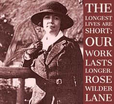 Rose Wilder Lane: It hurts to let go of anything beautiful. Laura Ingalls, First Novel, Women's History, Composers, Life Is Short, Scientists, Women Empowerment, Authors, Letting Go