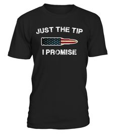 CHECK OUT OTHER AWESOME DESIGNS HERE!     This funny Tee shirt Just The Tip I Promise is a creative shirt designed for gun owner. It has a bullet at the center and the funny quote: Just the Tip, I promise. You can buy it for you, your friends or family member who have same interest with you