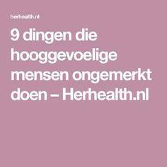 9 dingen die hooggevoelige mensen ongemerkt doen – Herhealth.nl Highly Sensitive Person, Cancerian, After Life, Mbti, Enfj, Introvert, Self Improvement, Good To Know, Body Care