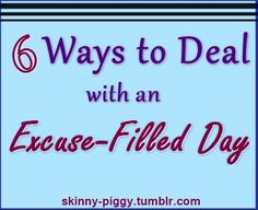 6 Ways to Deal with an Excuse-Filled Day [Skinny Piggy]