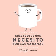 Eres todo lo que necesito por las mañanas. www.mrwonderfulshop.es #quote #coffee #mornings