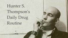 Hunter S. Thompson's Daily Drug Routine.