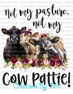 Not My Pasture.Not My Cow Pattie Sublimation Transfer, Great for Mug, Can Holder, Ink Transfer, C Buffy, Cow Pictures, Ink Transfer, Can Holders, Cow Art, Country Girls, Country Life, Country Living, Farm Animals
