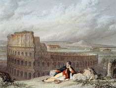 Lord Byron Contemplating the Colosseum in Rome by Arthur Willmore or James Tibbets Willmore. I've stood right there. Romantic Themes, Lord Byron, Architectural Antiques, Art Archive, Grand Tour, British Library, Photo Library, Vector Art, Rome