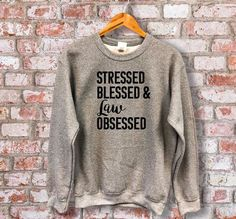 Stressed Blessed and Law Obsessed Sweatshirt // Law Lawyer Future Lawyer Law School Gifts Graduate School Gifts Paralegal Law School Memes, White Coat Ceremony, Law Quotes, Law Student Quotes, Lawyer Fashion, Lawyer Outfit, Paralegal, School Gifts, Graduate School