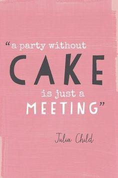 Everyone loves cake.