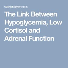 The Link Between Hypoglycemia, Low Cortisol and Adrenal Function