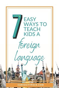 7 Easy Ways to Teach Kids a Foreign Language - Curiosity Pack Learning A Second Language, Learn A New Language, Language Study, Home Learning, Early Literacy, Happy Kids, Raising Kids, Teaching Kids, Activities For Kids