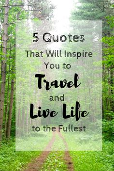 It's surprising how easily we lose sight of some of the most important things in life. In the words of some great people, here are 5 quotes that will remind you, and will inspire you to travel and live life to the fullest.