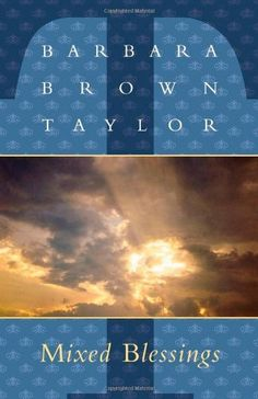 Mixed Blessings by Barbara Brown Taylor. $11.73. Save 22% Off!. Author: Barbara Brown Taylor. Publisher: Cowley Publications; 2 edition (January 25, 1998). Publication Date: January 25, 1998