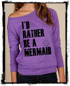 Id I'd rather be a MERMAID Heathered Slouchy Pullover long sleeve Girls Ladies shirt sweatshirt silkscreen screenprint Alternative Apparel