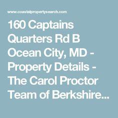 160 Captains Quarters Rd B Ocean City, MD - Property Details - The Carol Proctor Team of Berkshire Hathaway HomeServices Penfed Realty #1 Team at the Beach