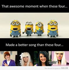 Soooo true, haven't even seen it, but don't like any (of the 4 popstars :p)!! Rock On Minions!!