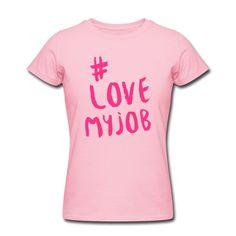 Du liebst, was du tust und du tust was du liebst ... Zeig es allen! • Figurbetontes T-Shirt für Frauen