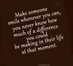 make someone smile life quotes quotes positive quotes quote inspirational quotes