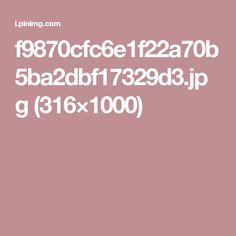 f9870cfc6e1f22a70b5ba2dbf17329d3.jpg (316×1000)