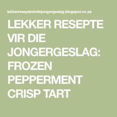 LEKKER RESEPTE VIR DIE JONGERGESLAG: FROZEN PEPPERMENT CRISP TART