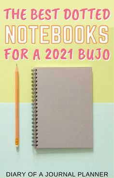 Get the best bullet journal for 2021 with our ultimate guide to the best dotted notebooks for bullet journaling! #bulletjournal #notebook #stationery #bulletjournalsupplies #bujo