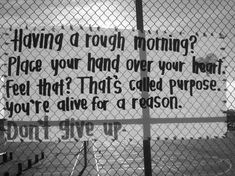 Having a rough morning? Place your hand over your heart. Feel that? That's called purpose. Don't give up.
