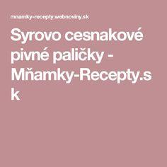 Syrovo cesnakové pivné paličky - Mňamky-Recepty.sk