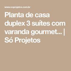 Planta de casa duplex 3 suítes com varanda gourmet... | Só Projetos