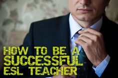 How to Be a Successful ESL Teacher- for related pins and resources follow http://www.pinterest.com/angelajuvic/esl-resources/