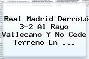 http://tecnoautos.com/wp-content/uploads/imagenes/tendencias/thumbs/real-madrid-derroto-32-al-rayo-vallecano-y-no-cede-terreno-en.jpg Real Madrid vs Rayo Vallecano. Real Madrid derrotó 3-2 al Rayo Vallecano y no cede terreno en ..., Enlaces, Imágenes, Videos y Tweets - http://tecnoautos.com/actualidad/real-madrid-vs-rayo-vallecano-real-madrid-derroto-32-al-rayo-vallecano-y-no-cede-terreno-en/