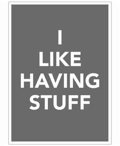 The I Like Having Stuff Poster VON And I Love You She Said now on JUNIQE!