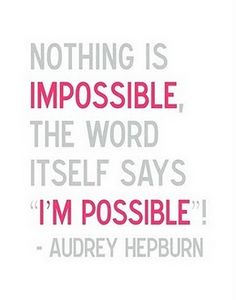 """Nothing is impossible..."" Audrey Hepburn - a natural beauty with a positive mind."