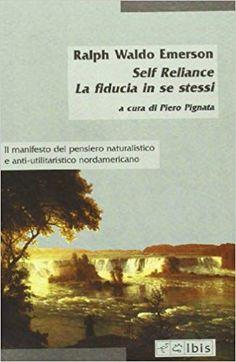 Self-Reliance-La fiducia in se stessi: Amazon.it: Ralph Waldo Emerson: Libri